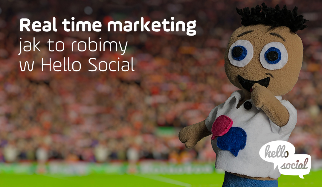 Real time marketing – jak torobimy wHello Social