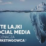 Ukryte lajki wsocial media - co tooznacza dla marketingowca?