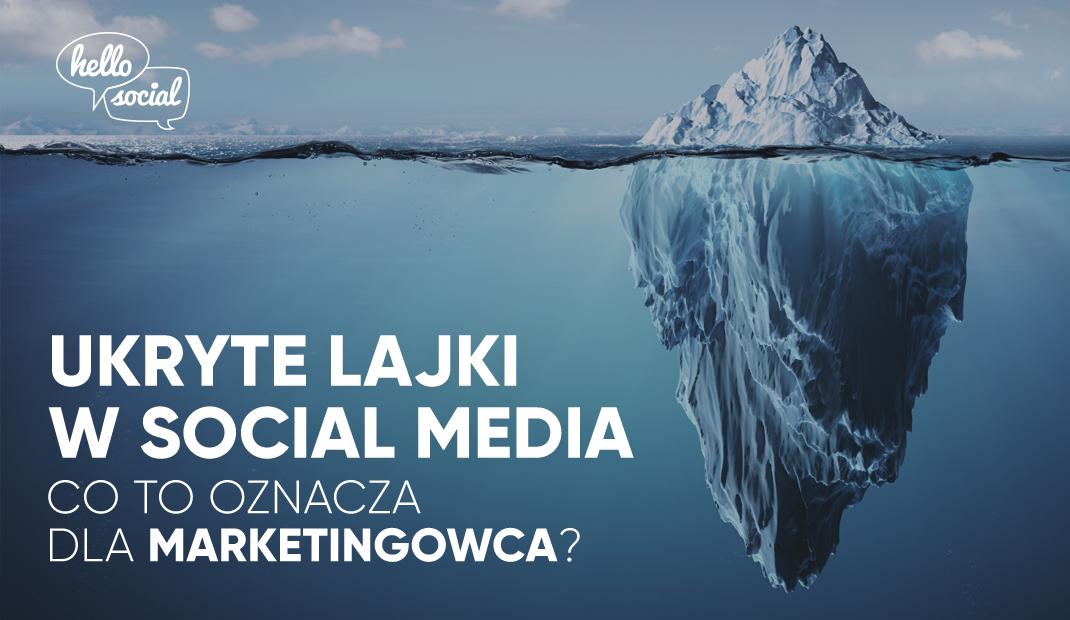 Ukryte lajki wsocial media – co tooznacza dla marketingowca?
