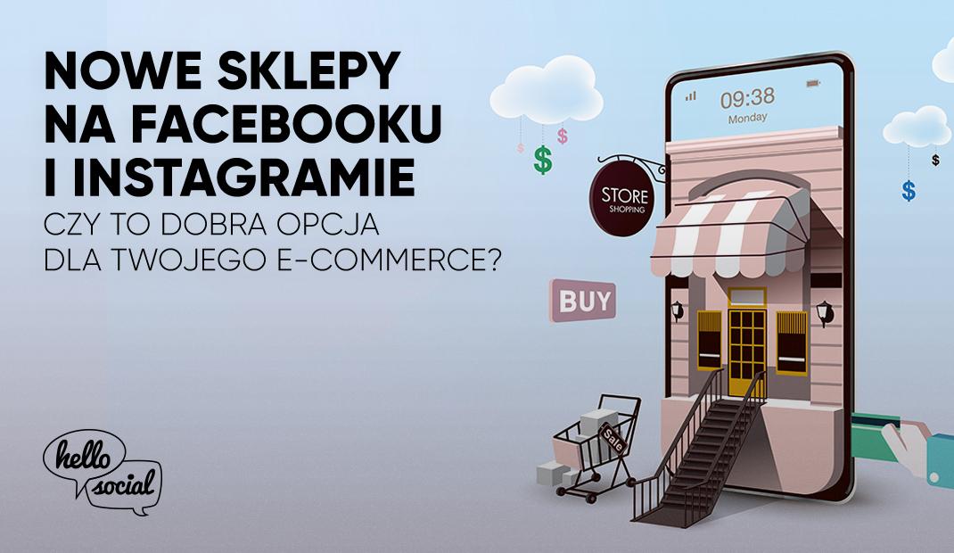 Nowe sklepy naFacebooku iInstagramie. Czytodobra opcja dla Twojegoe-commerce?