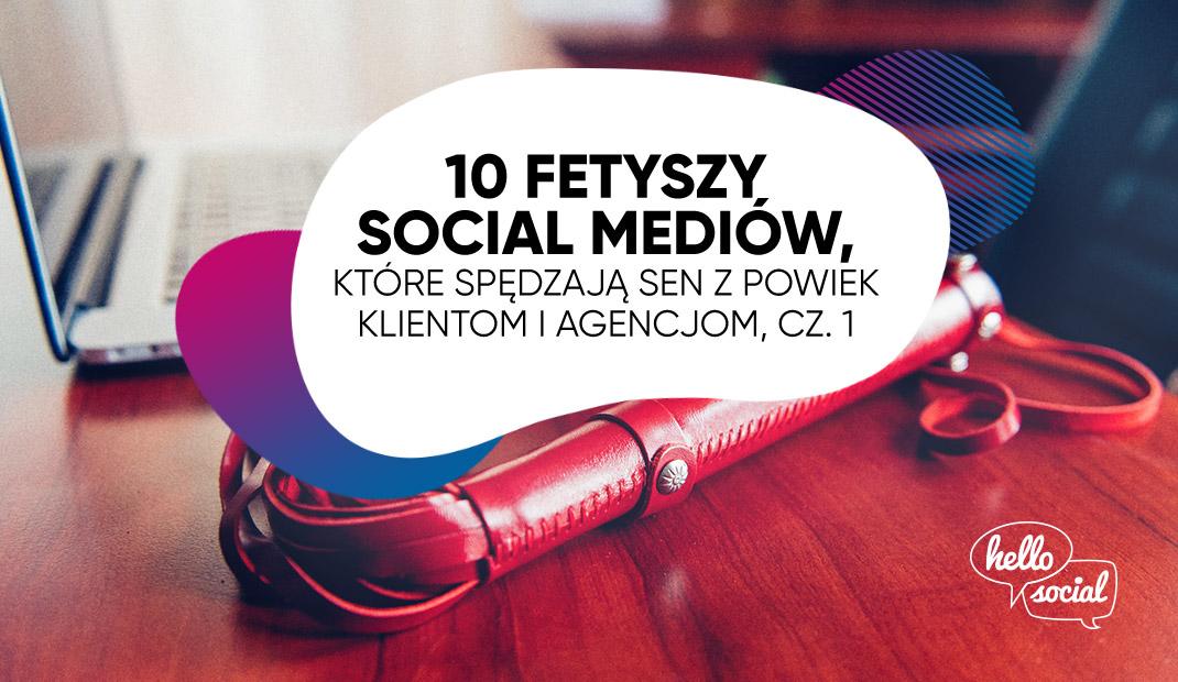 10 fetyszy social media, które spędzają sen z powiek klientom i agencjom, cz. 1