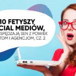10 fetyszy social mediów, które spędzają sen zpowiek klientom iagencjom, cz.2