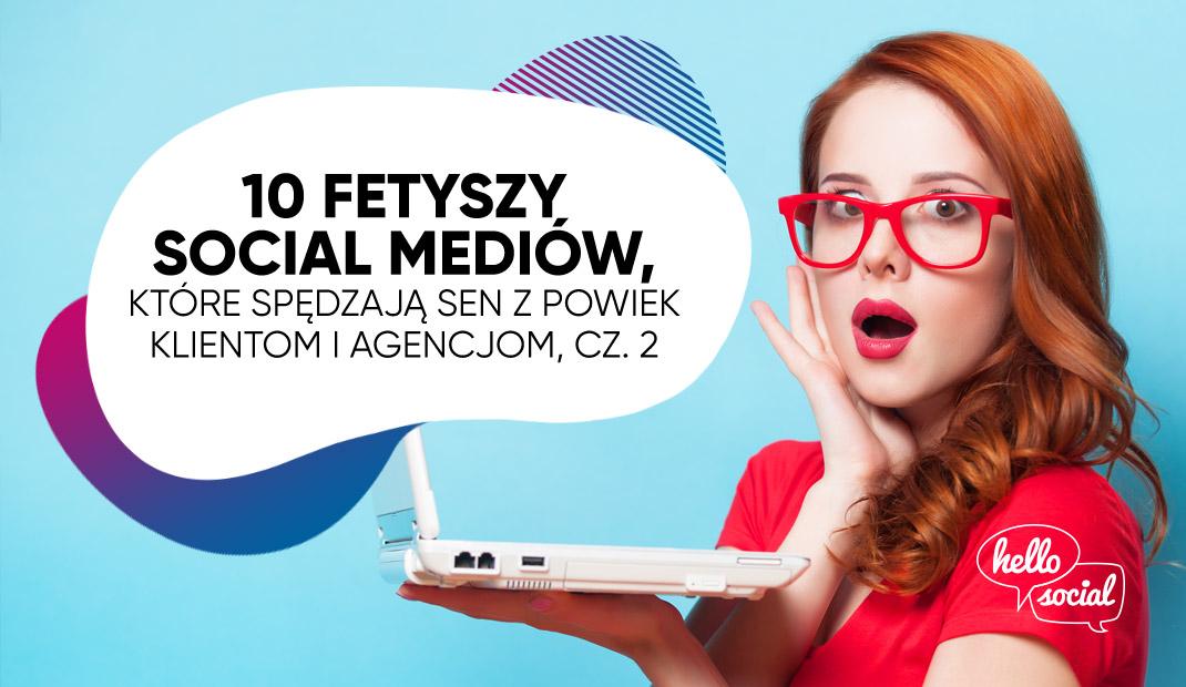 10 fetyszy social media, które spędzają sen z powiek klientom i agencjom, cz. 2