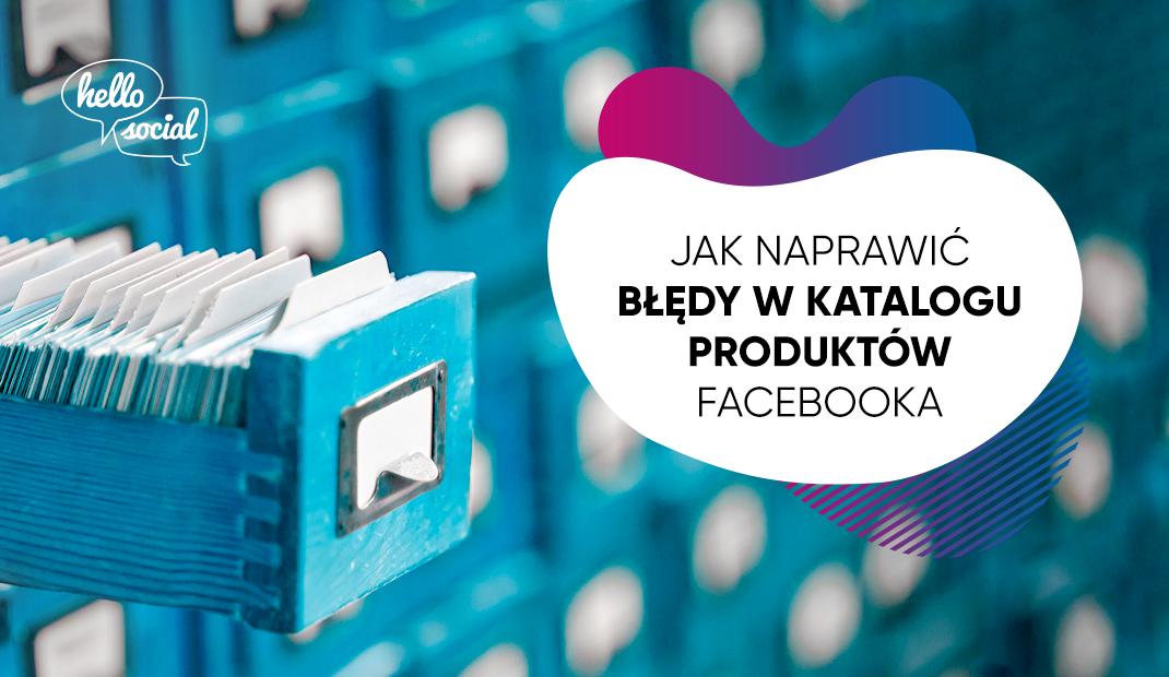 Jak naprawić błędy wkatalogu produktów Facebooka?